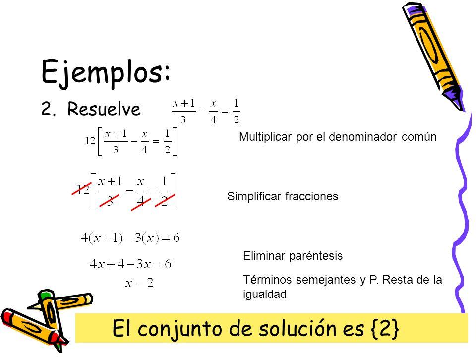 Ejemplos: El conjunto de solución es {2} 2. Resuelve
