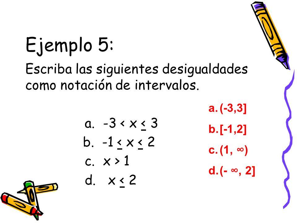 Ejemplo 5: Escriba las siguientes desigualdades como notación de intervalos. a. -3 < x < 3. b. -1 < x < 2.