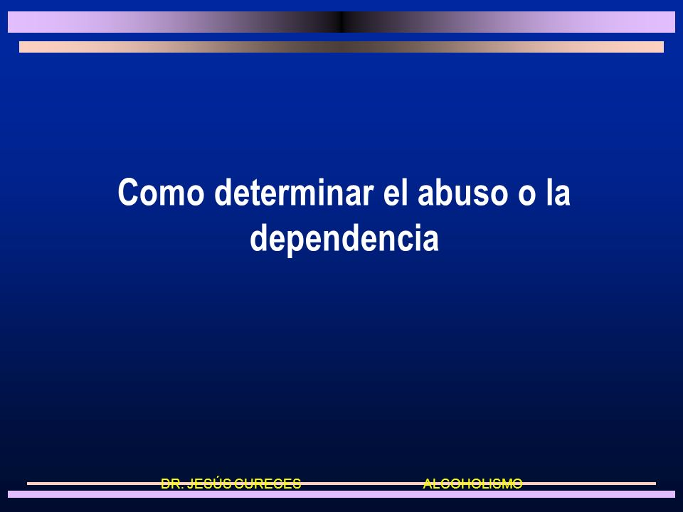 Como determinar el abuso o la dependencia