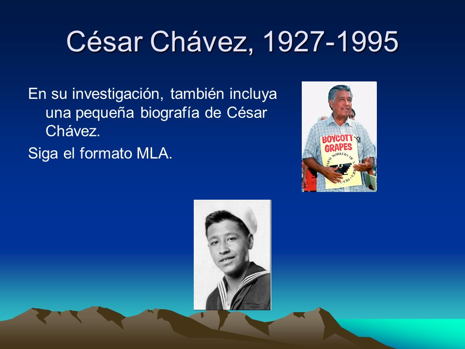 César Chávez, 1927-1995 En su investigación, también incluya una pequeña biografía de César Chávez.