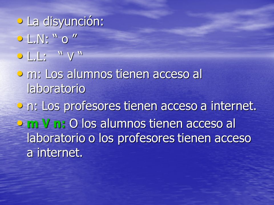 La disyunción: L.N: o L.L: ۷ m: Los alumnos tienen acceso al laboratorio. n: Los profesores tienen acceso a internet.