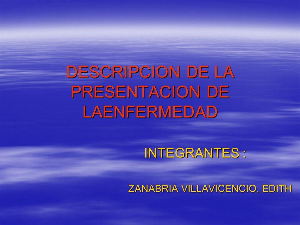 DESCRIPCION DE LA PRESENTACION DE LAENFERMEDAD