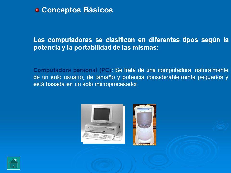 Conceptos Básicos Las computadoras se clasifican en diferentes tipos según la potencia y la portabilidad de las mismas: