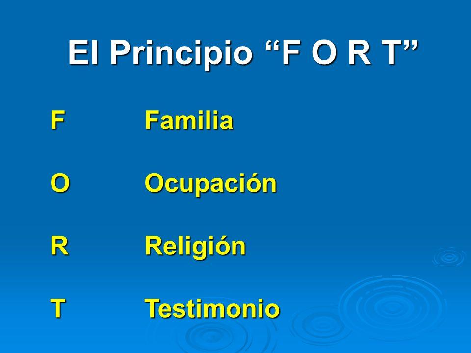 El Principio F O R T F Familia O Ocupación R Religión T Testimonio