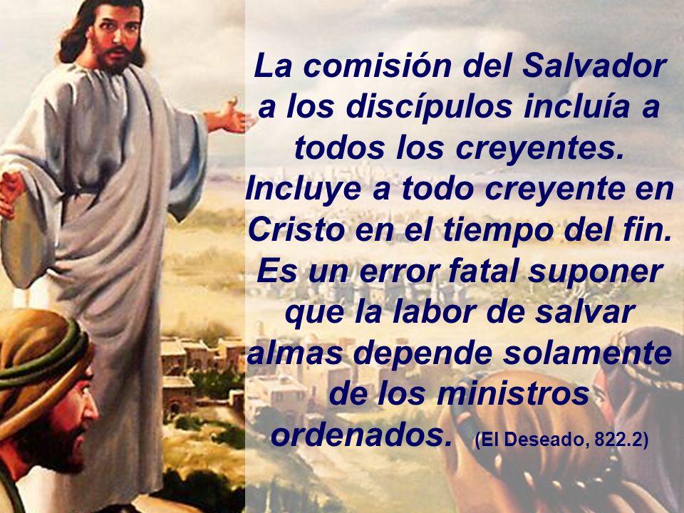 La comisión del Salvador a los discípulos incluía a todos los creyentes.