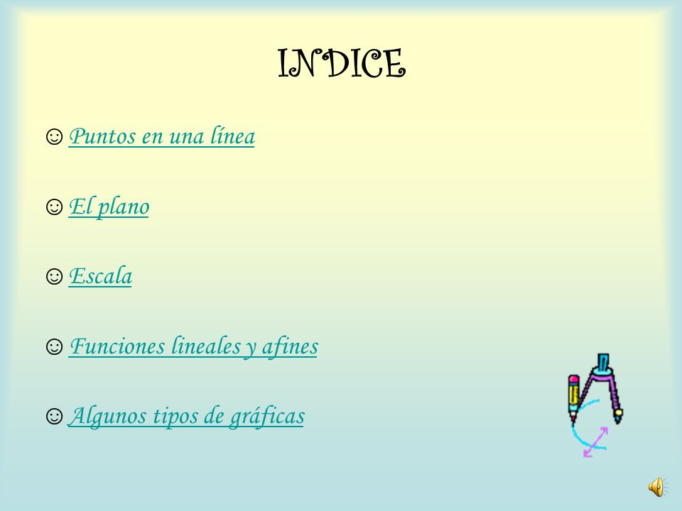 INDICE Puntos en una línea El plano Escala Funciones lineales y afines