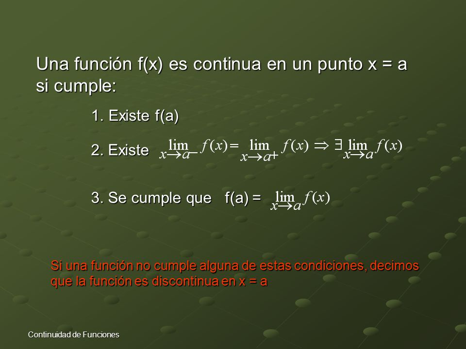Continuidad Una función f(x) es continua en un punto x = a si cumple: