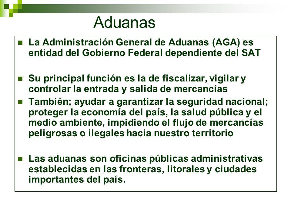 Aduanas La Administración General de Aduanas (AGA) es entidad del Gobierno Federal dependiente del SAT.