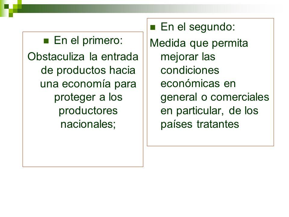 En el segundo: Medida que permita mejorar las condiciones económicas en general o comerciales en particular, de los países tratantes.