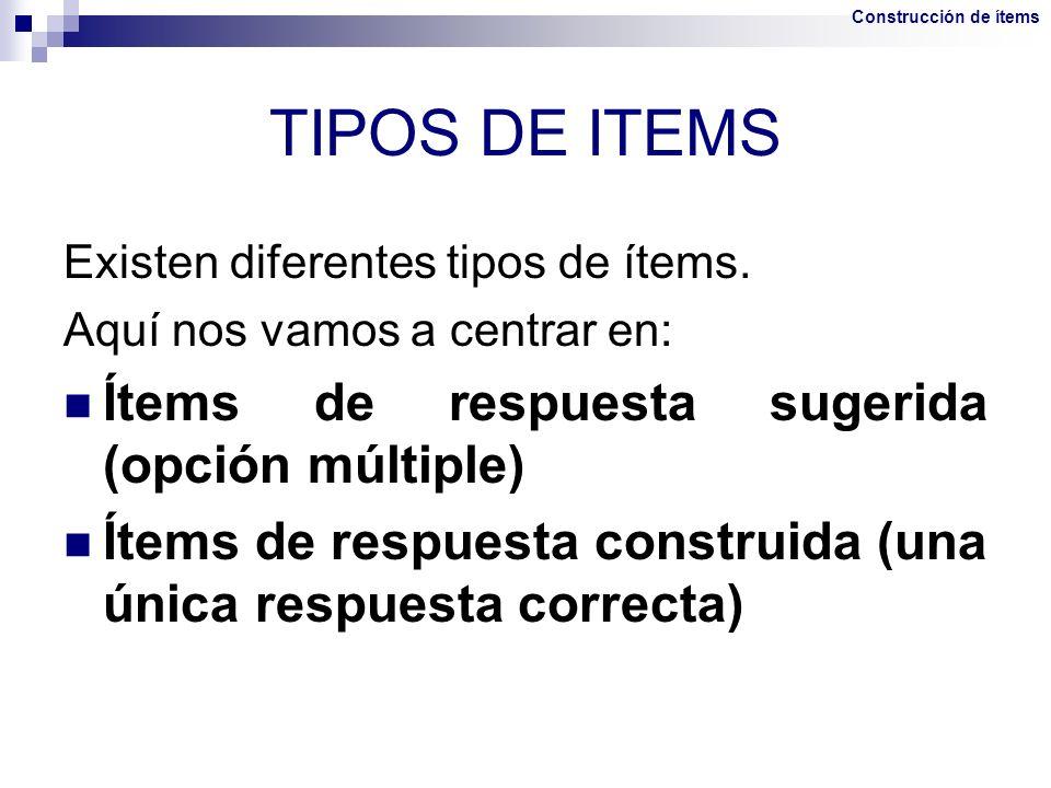 TIPOS DE ITEMS Ítems de respuesta sugerida (opción múltiple)