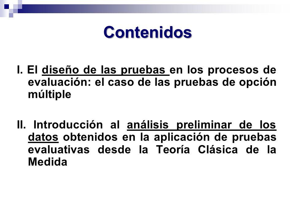Contenidos I. El diseño de las pruebas en los procesos de evaluación: el caso de las pruebas de opción múltiple.