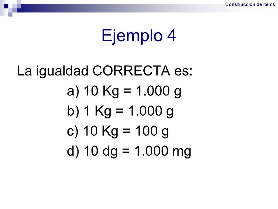 Ejemplo 4 La igualdad CORRECTA es: a) 10 Kg = 1.000 g