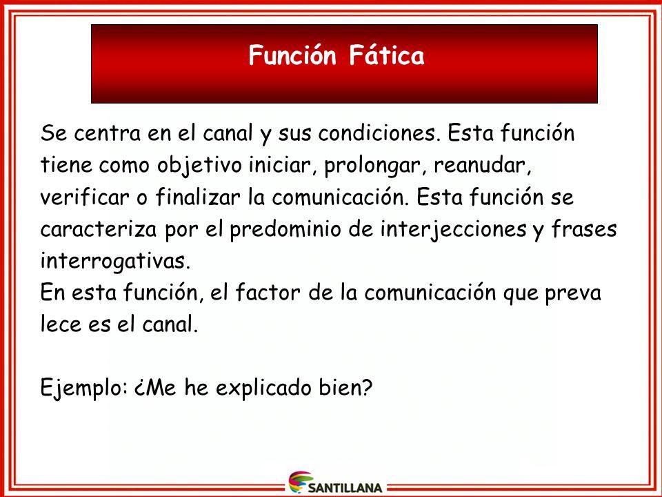 Función Fática Se centra en el canal y sus condiciones. Esta función