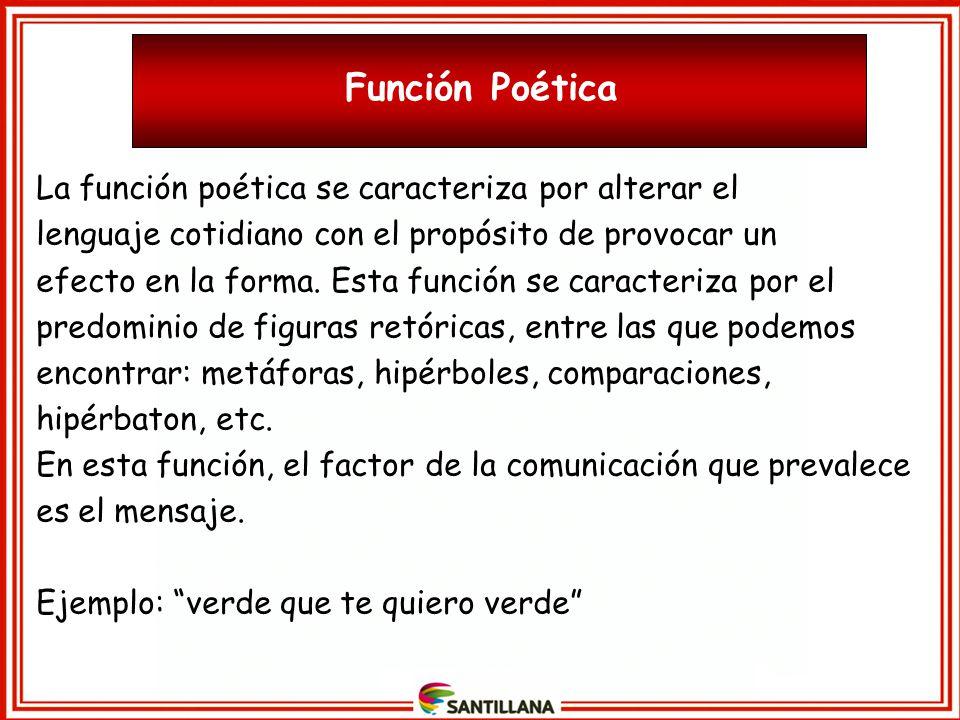 Función Poética La función poética se caracteriza por alterar el