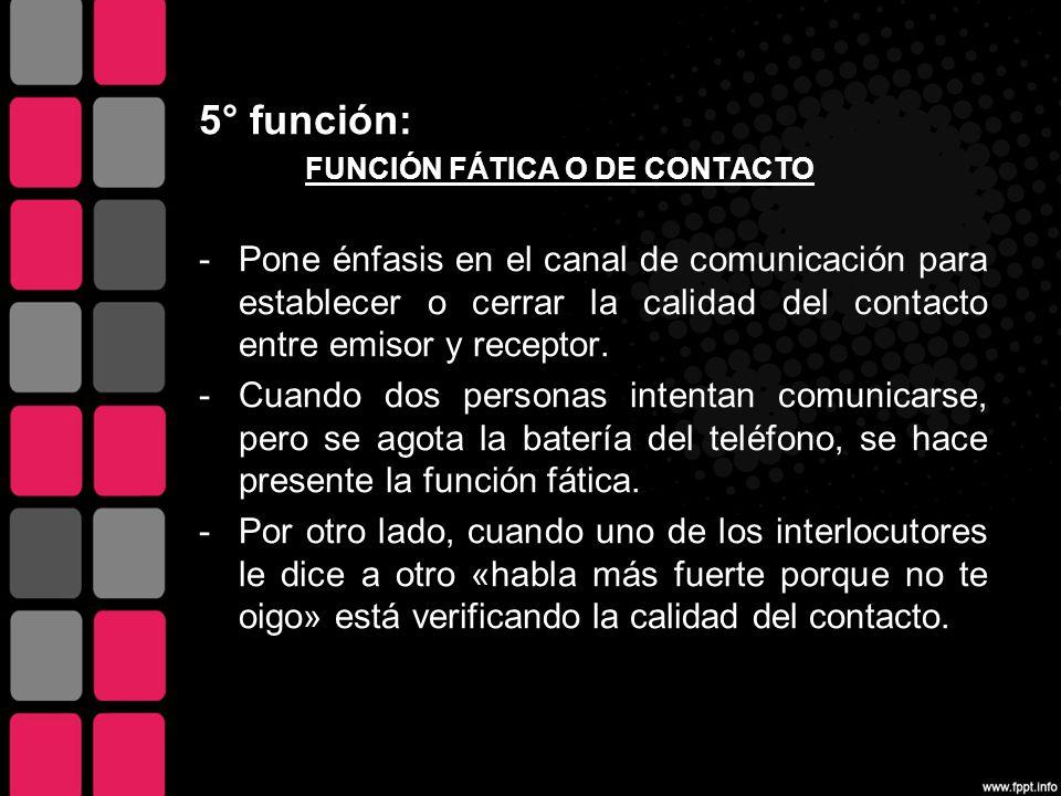 5° función: FUNCIÓN FÁTICA O DE CONTACTO.