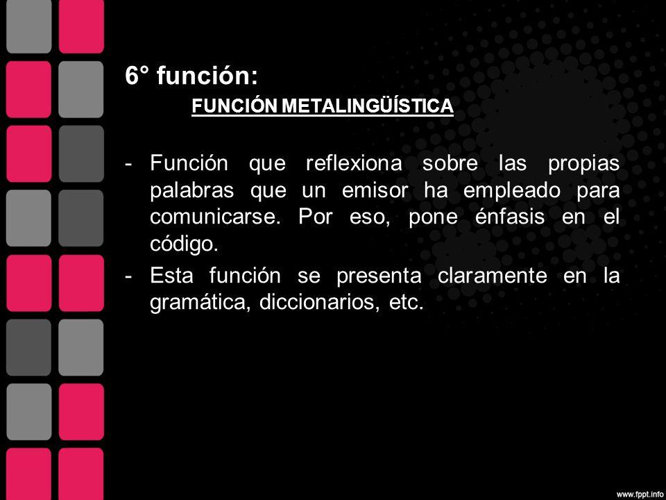 6° función: FUNCIÓN METALINGÜÍSTICA.