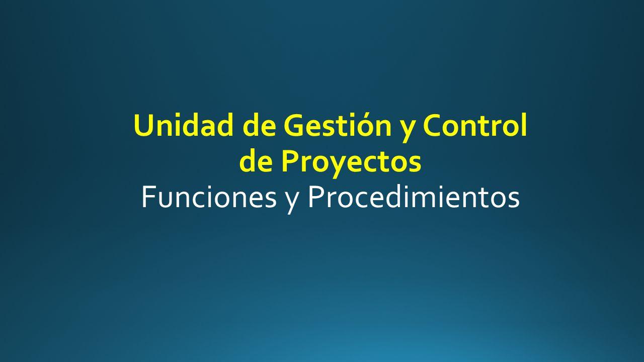 Unidad de Gestión y Control de Proyectos Funciones y Procedimientos