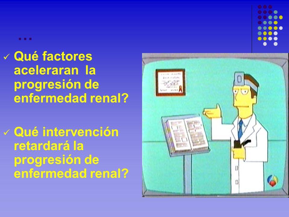 … Qué factores aceleraran la progresión de enfermedad renal