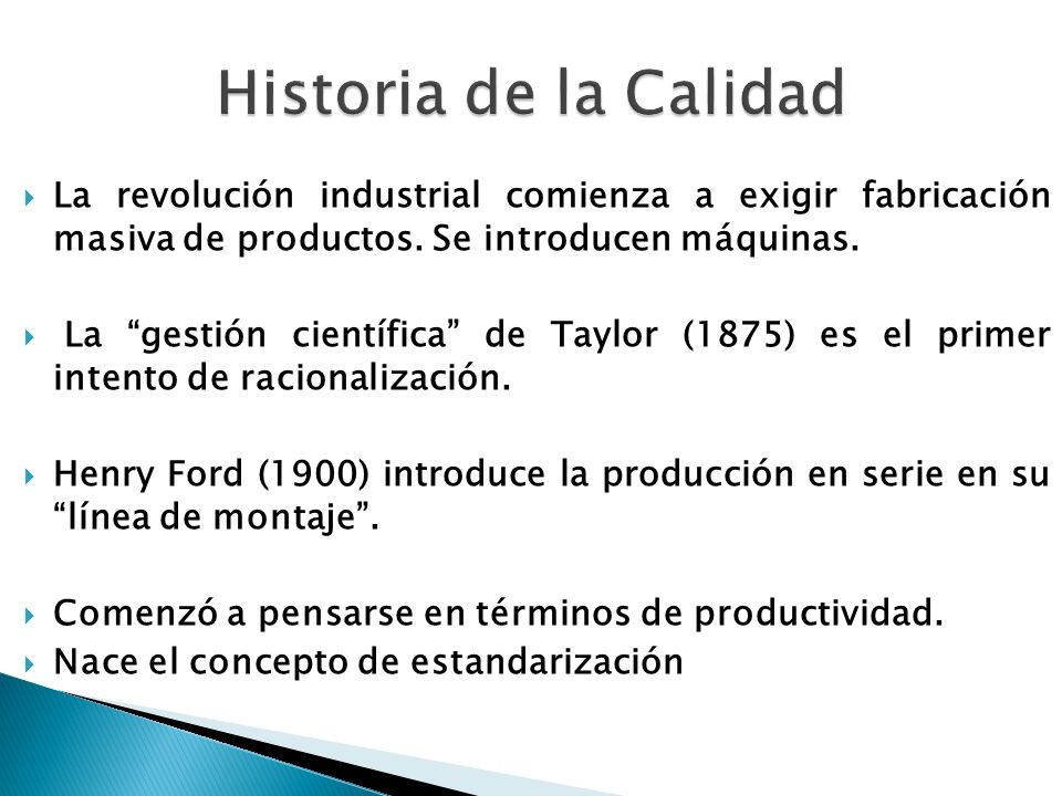 Historia de la Calidad La revolución industrial comienza a exigir fabricación masiva de productos. Se introducen máquinas.