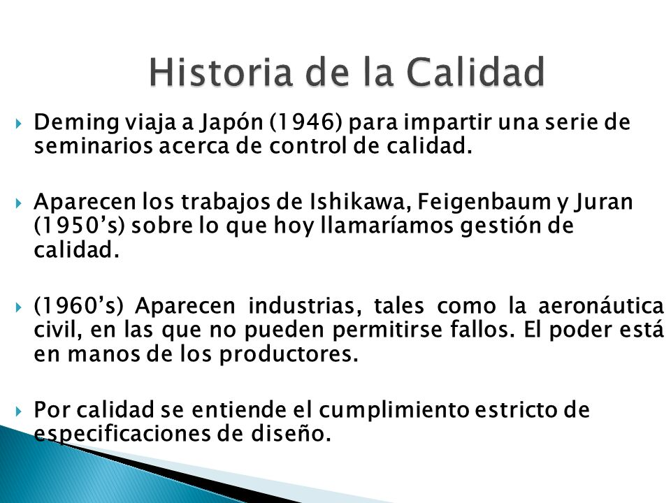Historia de la Calidad Deming viaja a Japón (1946) para impartir una serie de seminarios acerca de control de calidad.