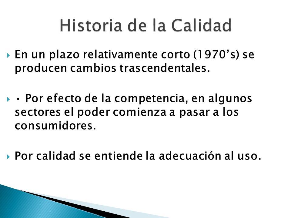 Historia de la Calidad En un plazo relativamente corto (1970's) se producen cambios trascendentales.