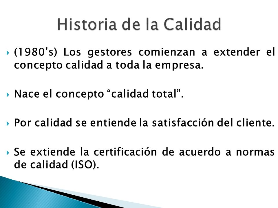 Historia de la Calidad (1980's) Los gestores comienzan a extender el concepto calidad a toda la empresa.