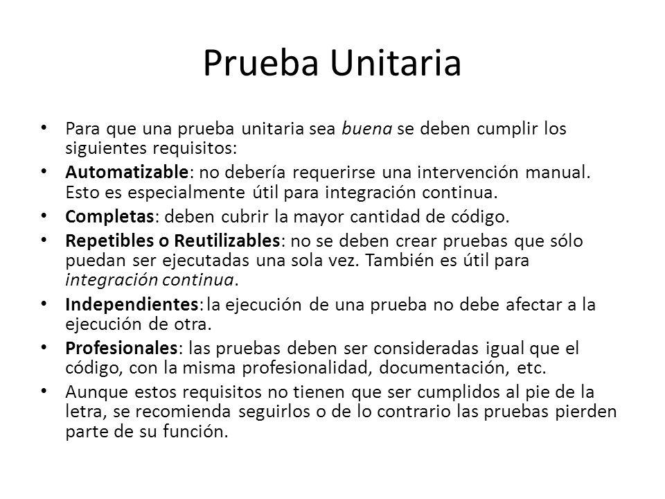 Prueba Unitaria Para que una prueba unitaria sea buena se deben cumplir los siguientes requisitos: