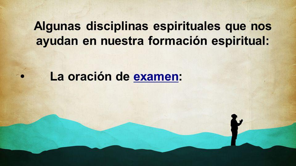 Algunas disciplinas espirituales que nos ayudan en nuestra formación espiritual: