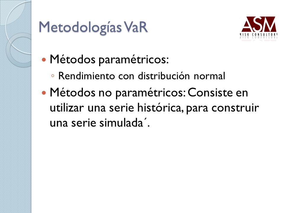 Metodologías VaR Métodos paramétricos: