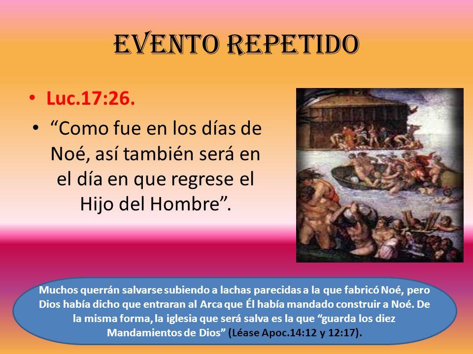 Evento repetido Luc.17:26. Como fue en los días de Noé, así también será en el día en que regrese el Hijo del Hombre .