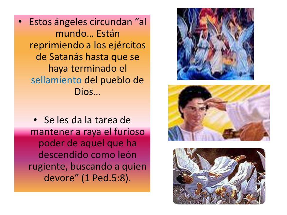 Estos ángeles circundan al mundo… Están reprimiendo a los ejércitos de Satanás hasta que se haya terminado el sellamiento del pueblo de Dios…