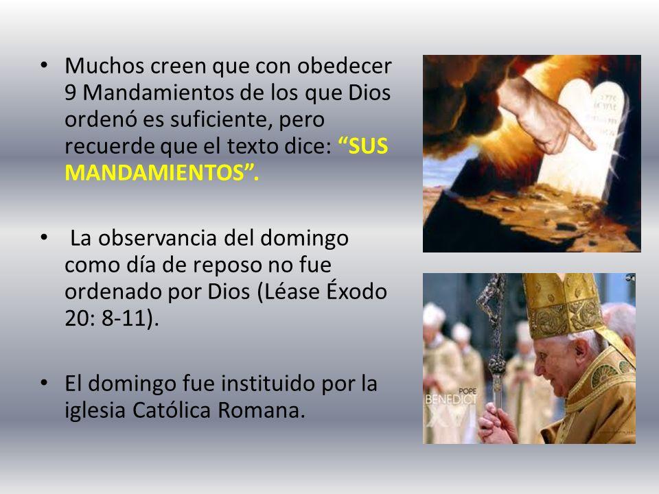 Muchos creen que con obedecer 9 Mandamientos de los que Dios ordenó es suficiente, pero recuerde que el texto dice: SUS MANDAMIENTOS .
