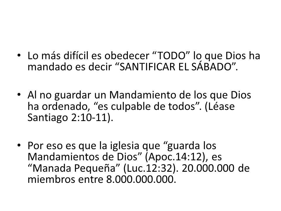 Lo más difícil es obedecer TODO lo que Dios ha mandado es decir SANTIFICAR EL SÁBADO .