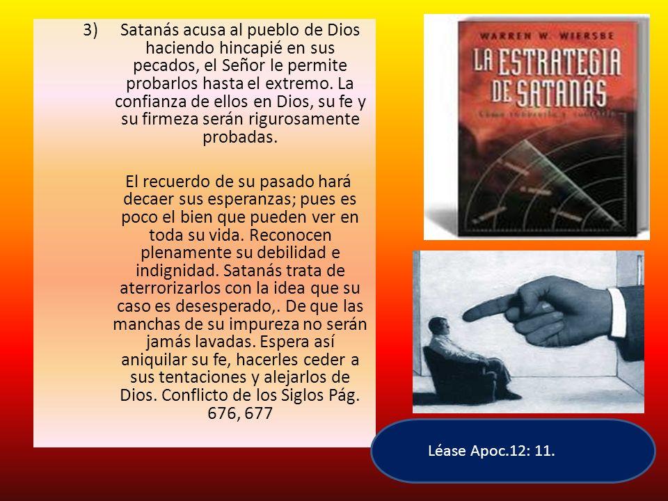 Satanás acusa al pueblo de Dios haciendo hincapié en sus pecados, el Señor le permite probarlos hasta el extremo. La confianza de ellos en Dios, su fe y su firmeza serán rigurosamente probadas.