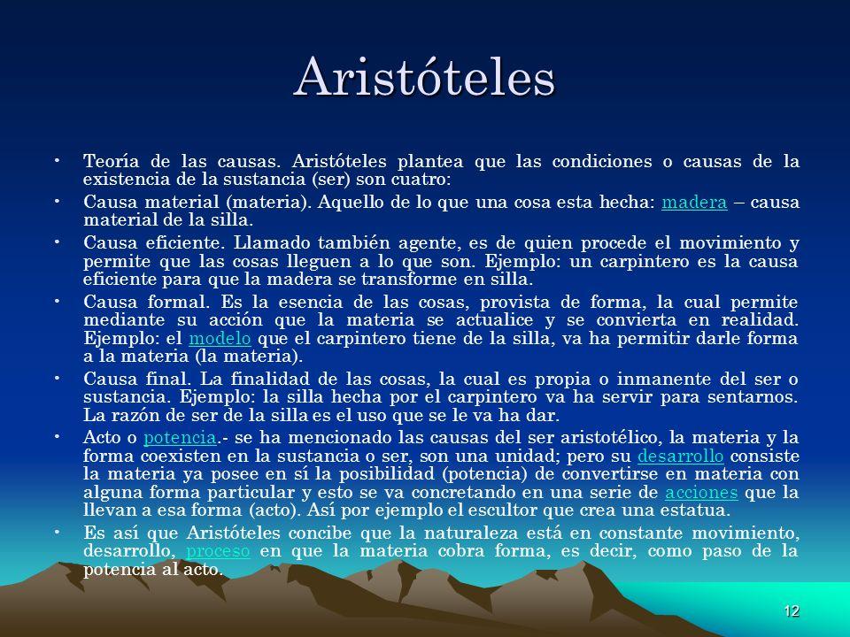 Aristóteles Teoría de las causas. Aristóteles plantea que las condiciones o causas de la existencia de la sustancia (ser) son cuatro: