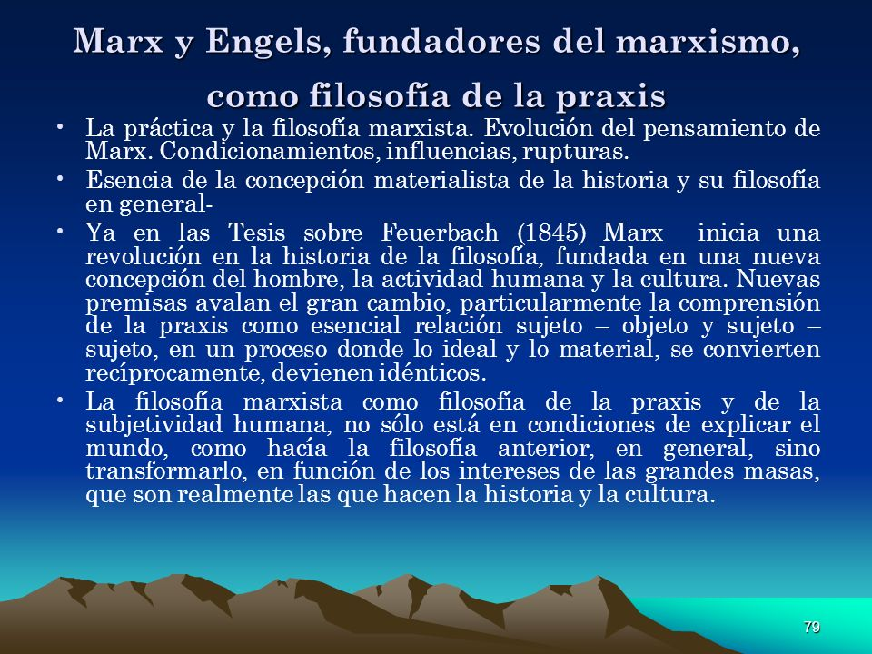 Marx y Engels, fundadores del marxismo, como filosofía de la praxis