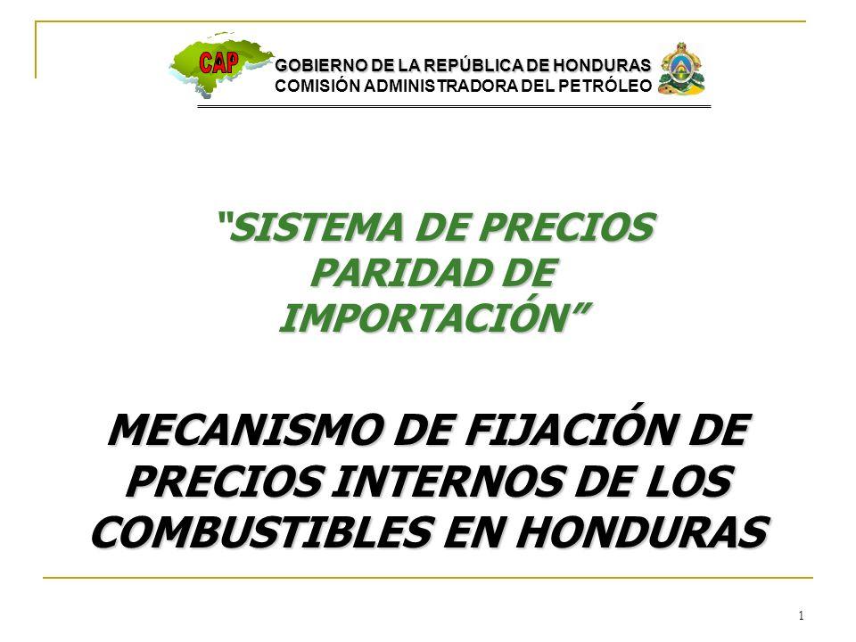 CAP GOBIERNO DE LA REPÚBLICA DE HONDURAS. COMISIÓN ADMINISTRADORA DEL PETRÓLEO. SISTEMA DE PRECIOS PARIDAD DE IMPORTACIÓN