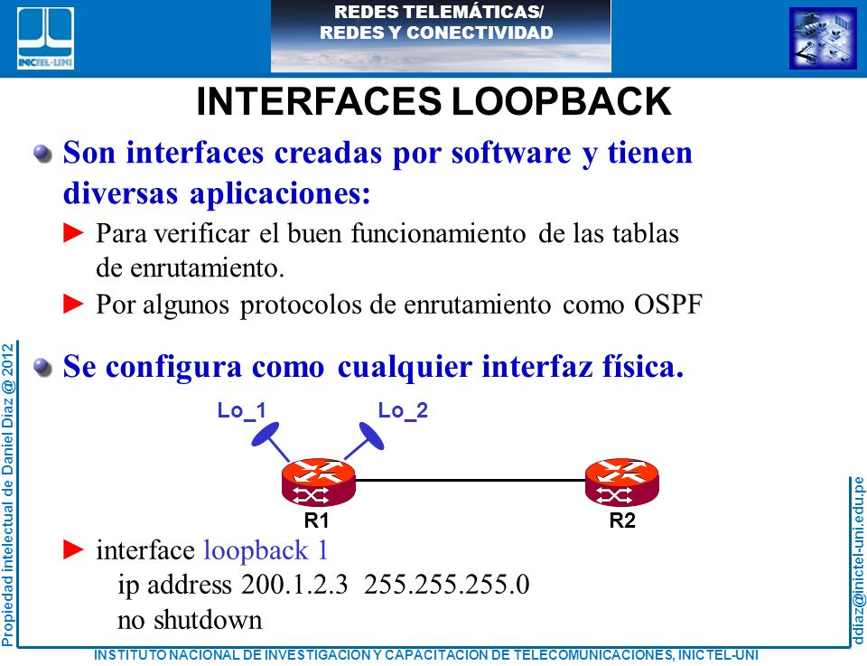 INTERFACES LOOPBACK Son interfaces creadas por software y tienen