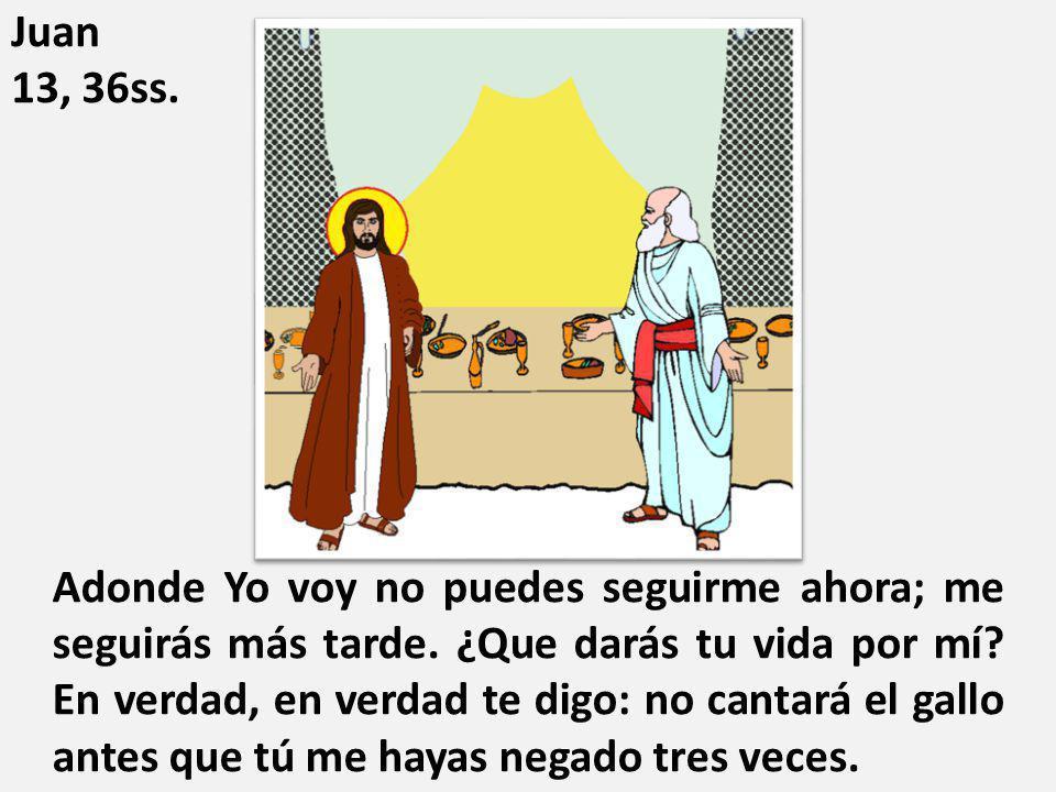 Juan 13, 36ss.