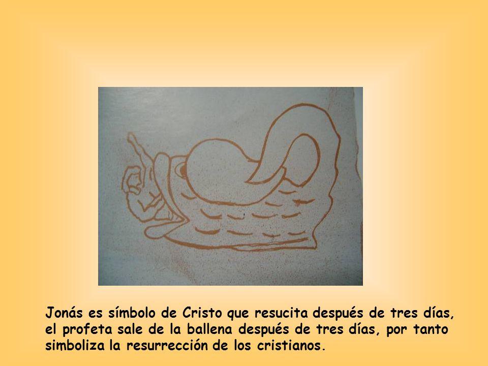 Jonás es símbolo de Cristo que resucita después de tres días, el profeta sale de la ballena después de tres días, por tanto simboliza la resurrección de los cristianos.