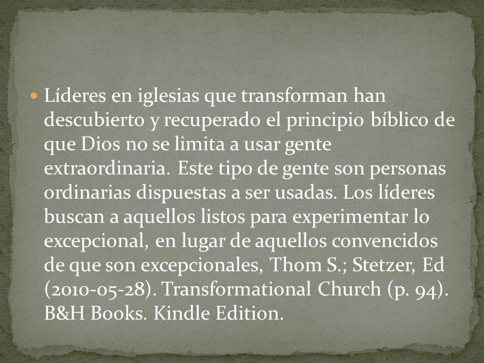Líderes en iglesias que transforman han descubierto y recuperado el principio bíblico de que Dios no se limita a usar gente extraordinaria.