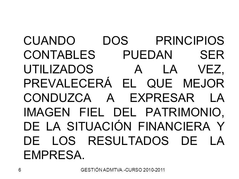CUANDO DOS PRINCIPIOS CONTABLES PUEDAN SER UTILIZADOS A LA VEZ, PREVALECERÁ EL QUE MEJOR CONDUZCA A EXPRESAR LA IMAGEN FIEL DEL PATRIMONIO, DE LA SITUACIÓN FINANCIERA Y DE LOS RESULTADOS DE LA EMPRESA.