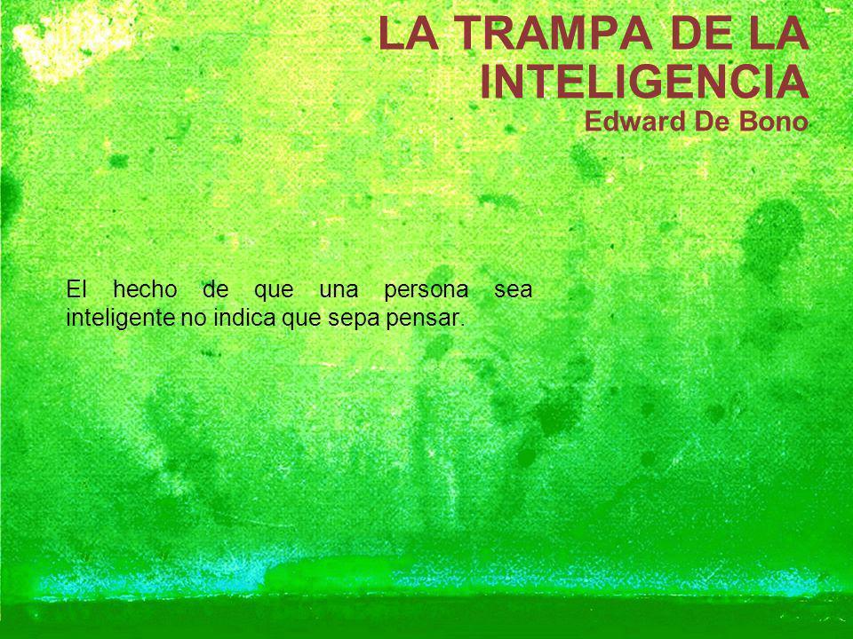LA TRAMPA DE LA INTELIGENCIA Edward De Bono