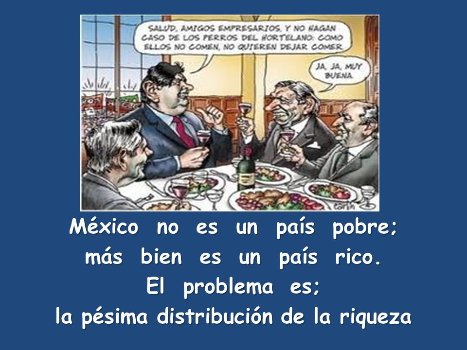 México no es un país pobre; la pésima distribución de la riqueza
