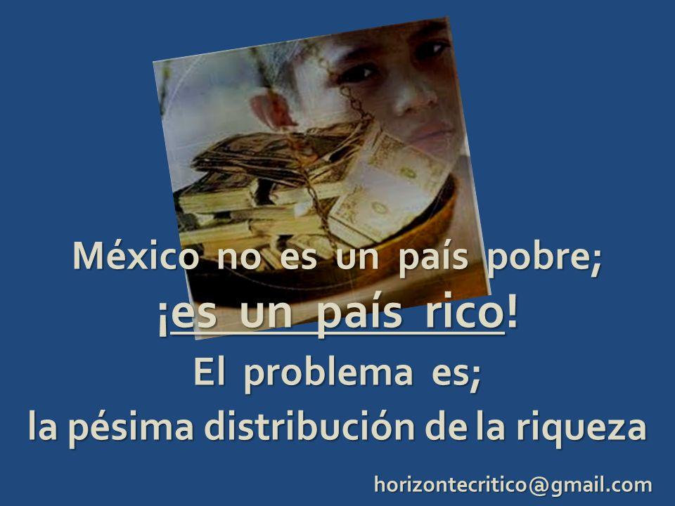 México no es un país pobre; ¡es un país rico! El problema es;