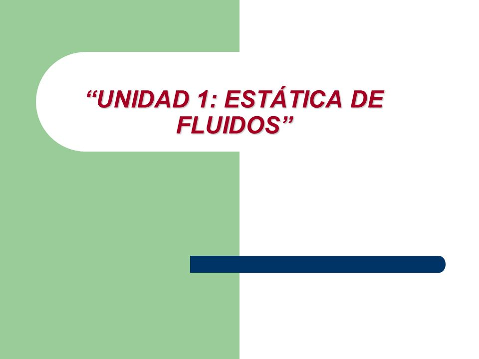 UNIDAD 1: ESTÁTICA DE FLUIDOS