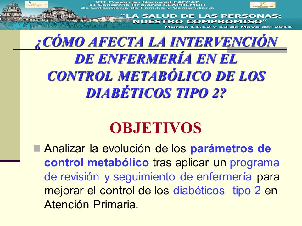 ¿CÓMO AFECTA LA INTERVENCIÓN DE ENFERMERÍA EN EL CONTROL METABÓLICO DE LOS DIABÉTICOS TIPO 2 OBJETIVOS