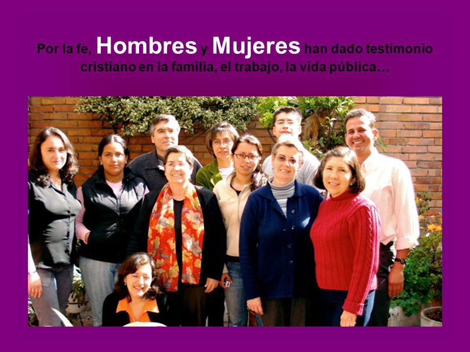 Por la fe, Hombres y Mujeres han dado testimonio cristiano en la familia, el trabajo, la vida pública…