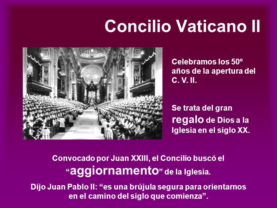 Concilio Vaticano II Celebramos los 50º años de la apertura del C. V. II. Se trata del gran regalo de Dios a la Iglesia en el siglo XX.