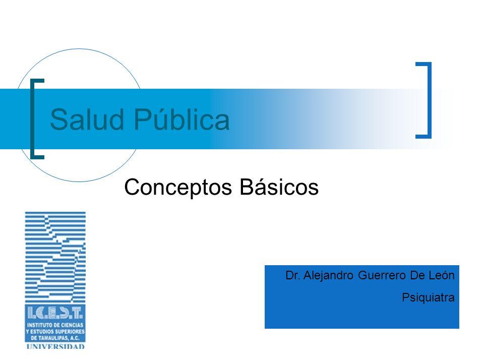 Salud Pública Conceptos Básicos Dr. Alejandro Guerrero De León